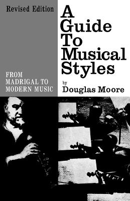 A guide to musical styles :  from madrigal to modern music /