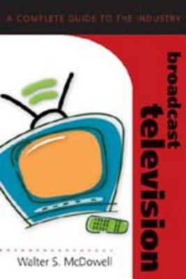 Broadcast Television: A Complete Guide to the