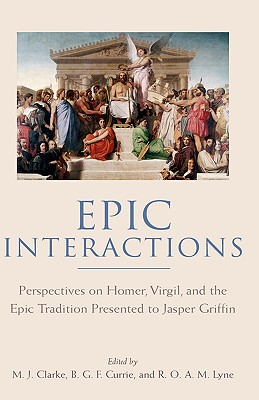 Epic interactions : perspectives on Homer, Virgil, and the epic tradition : presented to Jasper Griffin by former pupils