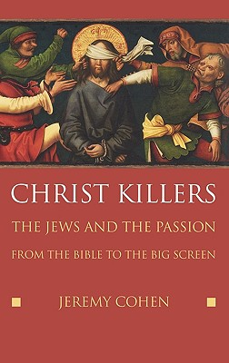 Christ killers: The Jews And the Passion From