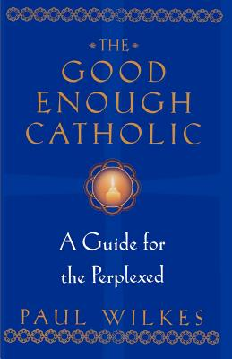 The Good Enough Catholic: A Guide for the Per