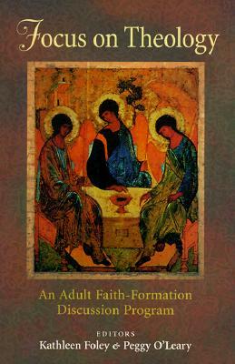 Focus on Theology: An Adult Faith~Formation D