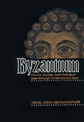 Byzantium: Church, Society, and Civilization Seen Through Contemporary Eyes