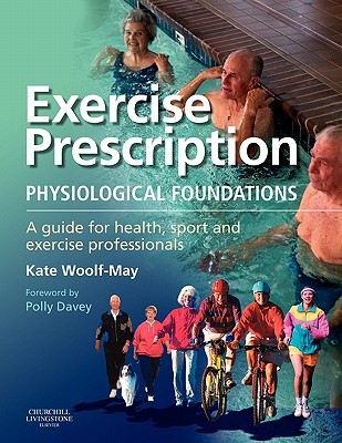 Exercise prescription : physiological foundations : a guide for health, sport and exercise professionals /