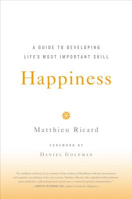 Happiness: A Guide to Developing Life's Most Important Skill