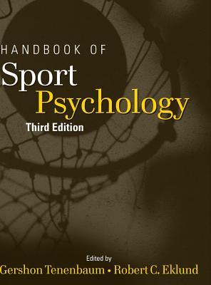 Handbook of sport psychology / edited by Gershon Tenenbaum and Robert C. Eklund.