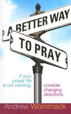 A Better Way to Pray: If Your Prayer Life is
