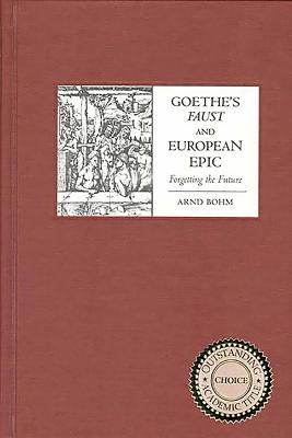 Goethe's Faust And European Epic: Forgetting
