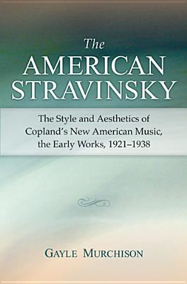 The American Stravinsky: The Style And Aesthe