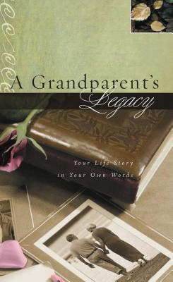 A Grandparent's Legacy: Your Life Story in Yo