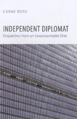 Independent Diplomat: Dispatches from an Unac