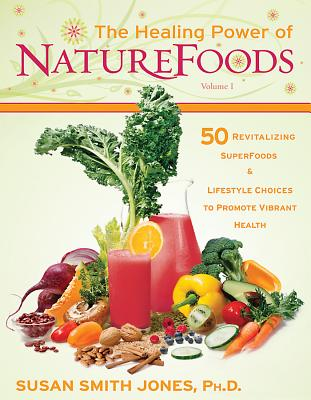 The Healing Power of Naturefoods: 50 Revitali