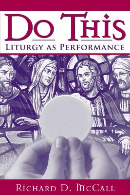 Do This: Liturgy As Performance