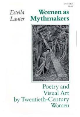 Women As Mythmakers: Poetry and Visual Art by