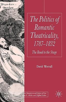 Politics of Romantic Theatricality 1787~1832:
