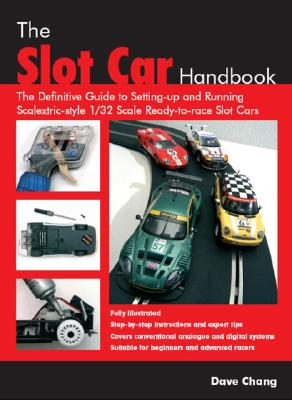 The Slot Car Handbook: The Definitive Guide to Setting-up and Running Scalextric Style 1/32 Scale Ready-to-Race Slot Cars