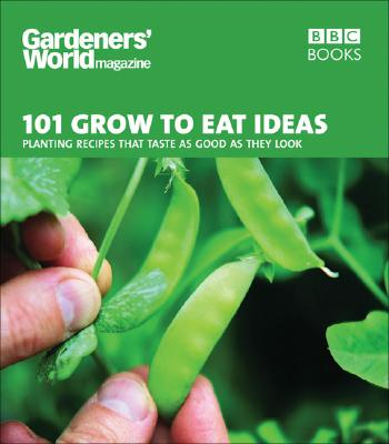 101 Grow to Eat Ideas: Planting Recipes That