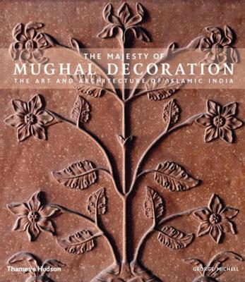 The Majesty of Mughal Decoration: The Art and