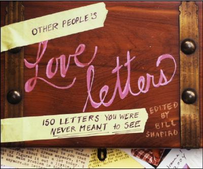 Other People's Love Letters: 150 Letters You