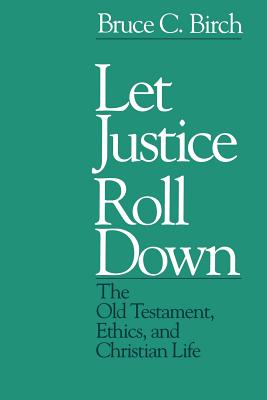 Let Justice Roll Down: The Old Testament, Ethics, and Christian Life