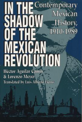 In the Shadow of the Mexican Revolution: Contemporary Mexican History, 1910-1989