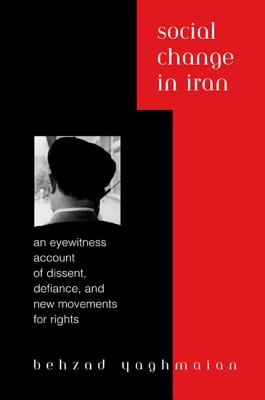 Social Change in Iran: An Eyewitness Account of Dissent, Defiance, and New Movements for Rights