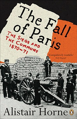 The Fall of Paris: The Siege and the Commune, 1870-71