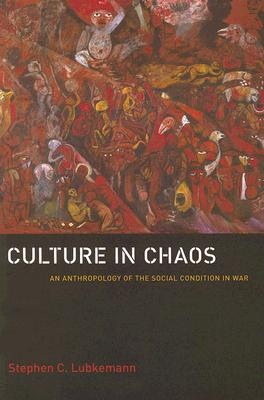 Culture in Chaos: An Anthropology of the Social Condition in War