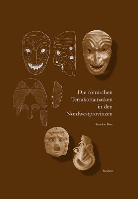 Die Romischen Terrakottamasken in Den Nordwes