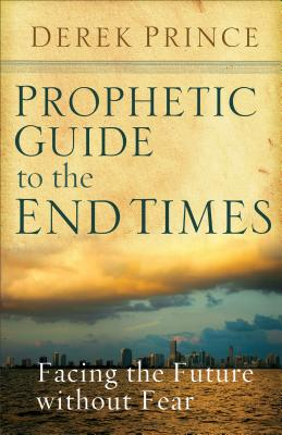 Prophetic Guide to the End Times: Facing the