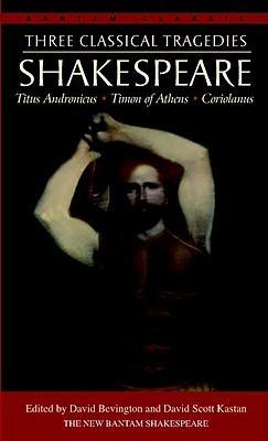 Three Classical Tragedies: Titus Andronicus, Timon of Athens, Coriolanus
