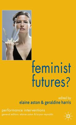Feminist Futures : Theatre Performance Theory