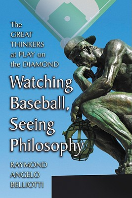 Watching Baseball Seeing Philosophy: The Grea