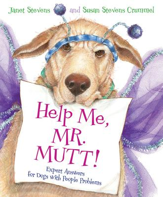 Help Me, Mr. Mutt!: Expert Answers for Dogs With People Problems