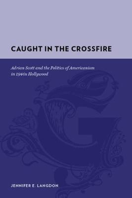 Caught in the Crossfire: Adrian Scott and the Politics of Americanism in 1940s Hollywood