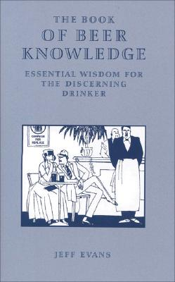 The Book of Beer Knowledge: Essential Wisdom