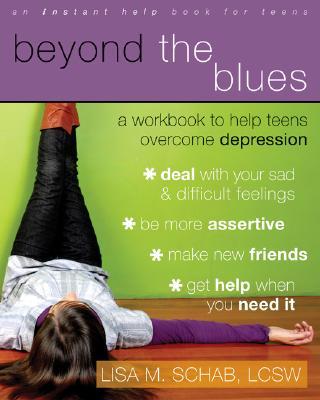 Beyond the Blues: A Workbook to Help Teens Ov