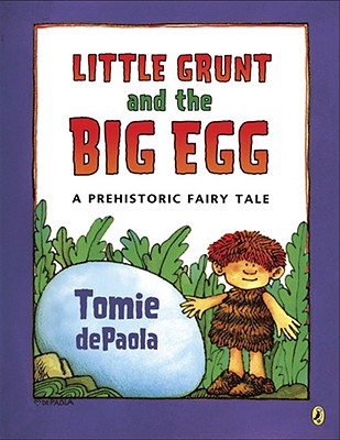Little Grunt and the Big Egg: A Prehistoric Fairy Tale