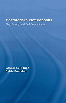 Postmodern picturebooks : play, parody, and self-referentiality