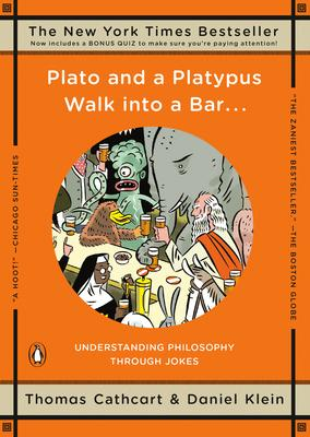 Plato and a platypus walk into a bar-- : understanding philosophy through jokes /