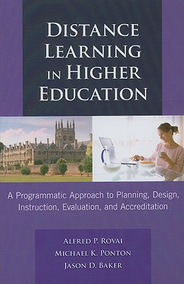 Distance learning in higher education :  a programmatic approach to planning, design, instruction, evaluation, and accreditation /