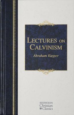 Lectures on Calvinism: Six Lectures Delivered