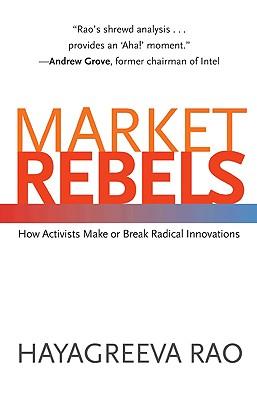 Market rebels, how activists make or break radical innovations /