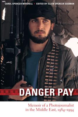 Danger Pay: Memoir of a Photojournalist in th