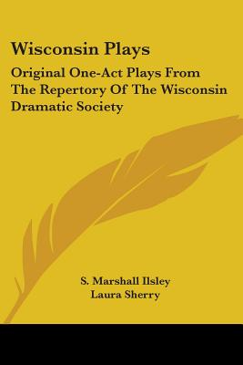 Wisconsin Plays: Original One~Act Plays from
