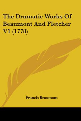 The Dramatic Works Of Beaumont And Fletcher 1