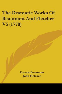 The Dramatic Works Of Beaumont And Fletcher 5
