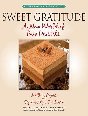 Sweet Gratitude: A New World of Raw Desserts
