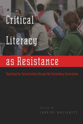 Critical Literacy As Resistance: Teaching for