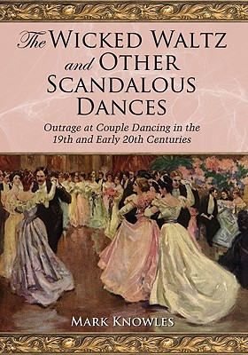 The Wicked Waltz and Other Scandalous Dances: